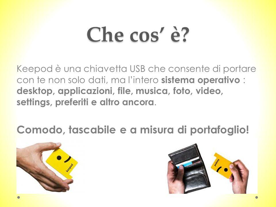 Che cos' è? Keepod è una chiavetta USB che consente di portare con te non solo dati, ma l'intero sistema operativo : desktop, applicazioni, file, musi