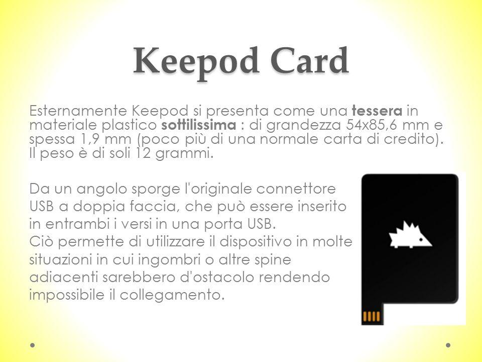 Keepod Card Esternamente Keepod si presenta come una tessera in materiale plastico sottilissima : di grandezza 54x85,6 mm e spessa 1,9 mm (poco più di