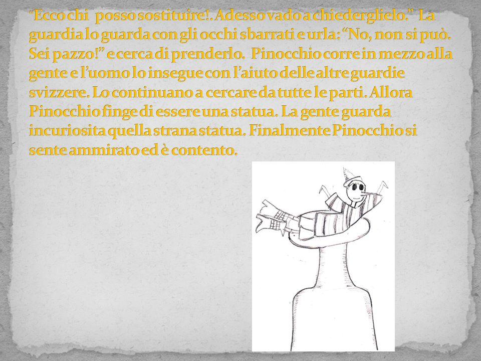 Corri corri, tric trac Pinocchio arriva a Piazza San Pietro. C' è tantissima gente; si avvicina ad una persona vestita in uno strano modo, con in test