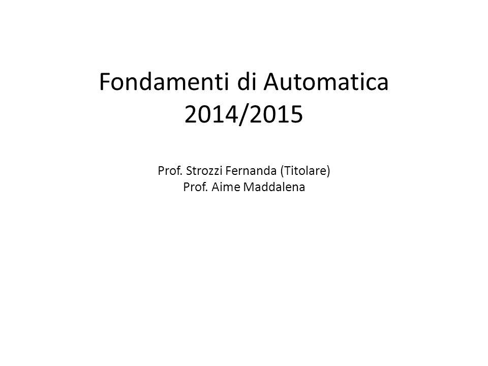 Fondamenti di Automatica 2014/2015 Prof. Strozzi Fernanda (Titolare) Prof. Aime Maddalena