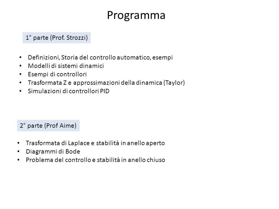 Programma 1° parte (Prof. Strozzi) 2° parte (Prof Aime) Definizioni, Storia del controllo automatico, esempi Modelli di sistemi dinamici Esempi di con