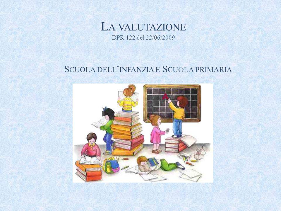L A VALUTAZIONE DPR 122 del 22/06/2009 S CUOLA DELL ' INFANZIA E S CUOLA PRIMARIA