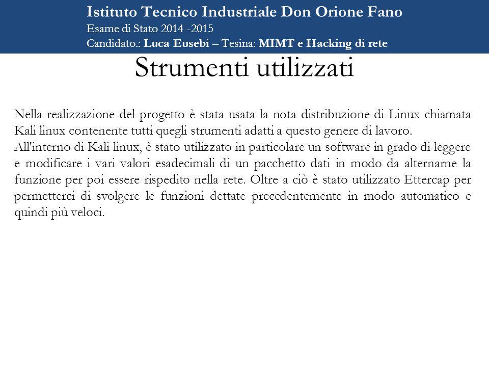 Strumenti utilizzati Nella realizzazione del progetto è stata usata la nota distribuzione di Linux chiamata Kali linux contenente tutti quegli strumenti adatti a questo genere di lavoro.