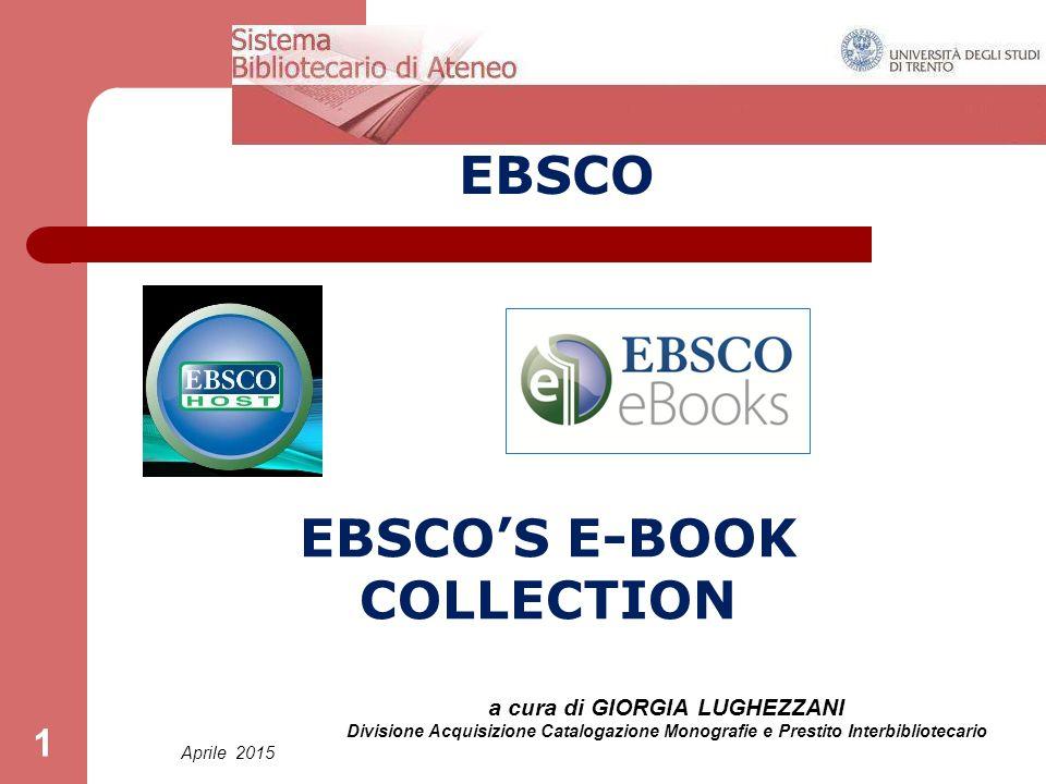 Aprile 2015 a cura di GIORGIA LUGHEZZANI Divisione Acquisizione Catalogazione Monografie e Prestito Interbibliotecario 1 EBSCO EBSCO'S E-BOOK COLLECTI