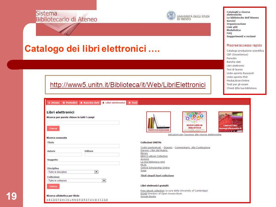 19 Catalogo dei libri elettronici …. 19 http://www5.unitn.it/Biblioteca/it/Web/LibriElettronici