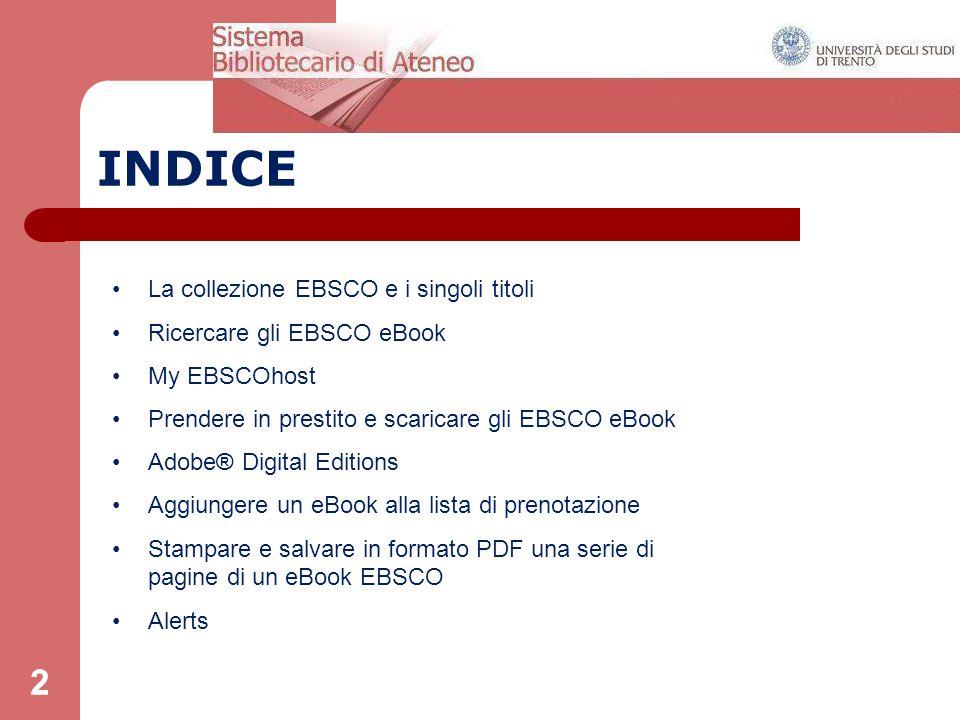 2 INDICE La collezione EBSCO e i singoli titoli Ricercare gli EBSCO eBook My EBSCOhost Prendere in prestito e scaricare gli EBSCO eBook Adobe® Digital
