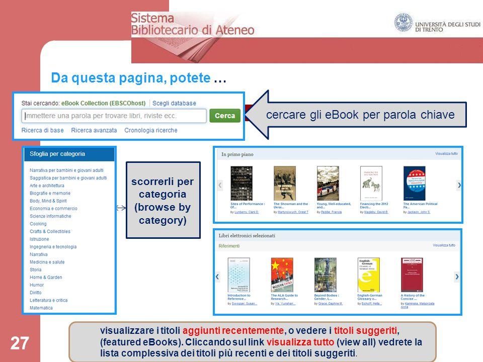27 Da questa pagina, potete … 27 cercare gli eBook per parola chiave scorrerli per categoria (browse by category) visualizzare i titoli aggiunti recen
