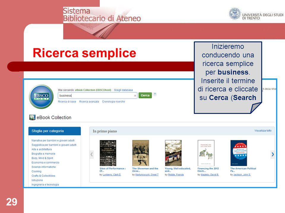29 Ricerca semplice Inizieremo conducendo una ricerca semplice per business. Inserite il termine di ricerca e cliccate su Cerca (Search