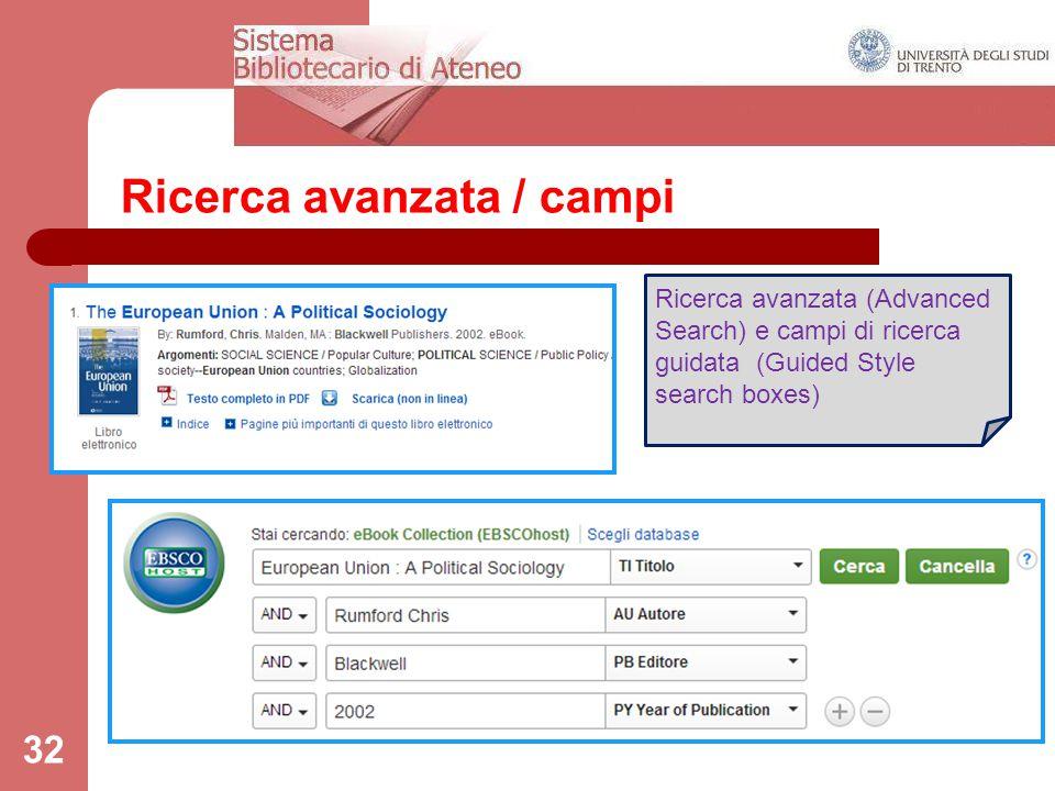 Ricerca avanzata / campi 32 Ricerca avanzata (Advanced Search) e campi di ricerca guidata (Guided Style search boxes)