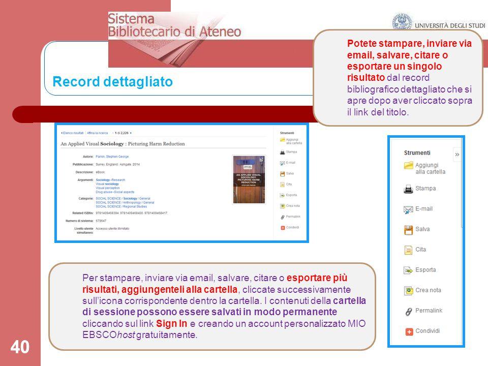 40 Record dettagliato 40 Potete stampare, inviare via email, salvare, citare o esportare un singolo risultato dal record bibliografico dettagliato che