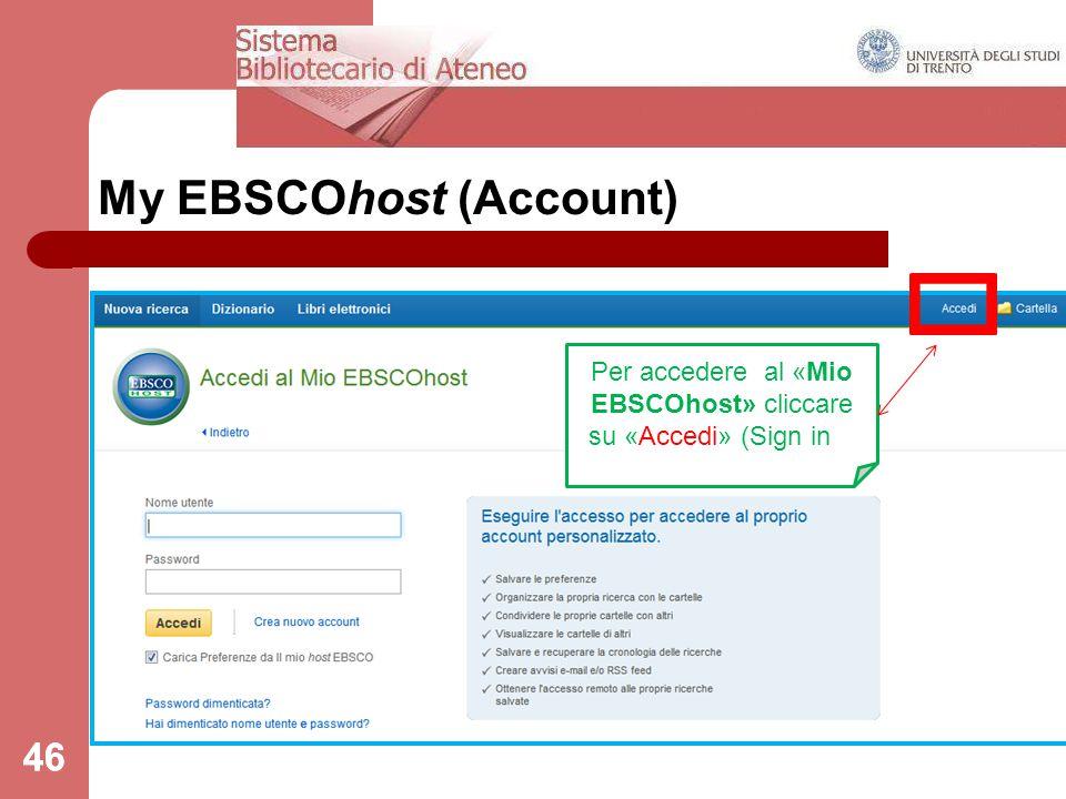 46 My EBSCOhost (Account) 46 Per accedere al «Mio EBSCOhost» cliccare su «Accedi» (Sign in ).