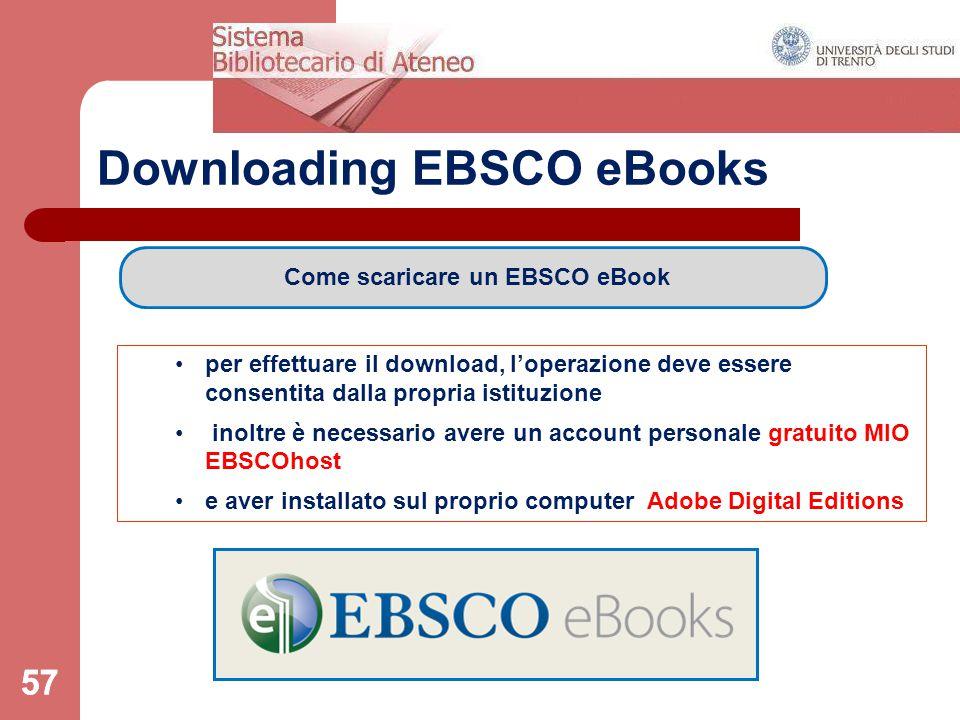 57 Downloading EBSCO eBooks 57 per effettuare il download, l'operazione deve essere consentita dalla propria istituzione inoltre è necessario avere un