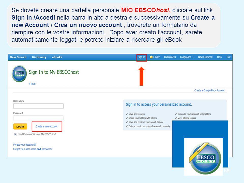 58 Se dovete creare una cartella personale MIO EBSCOhost, cliccate sul link Sign In /Accedi nella barra in alto a destra e successivamente su Create a