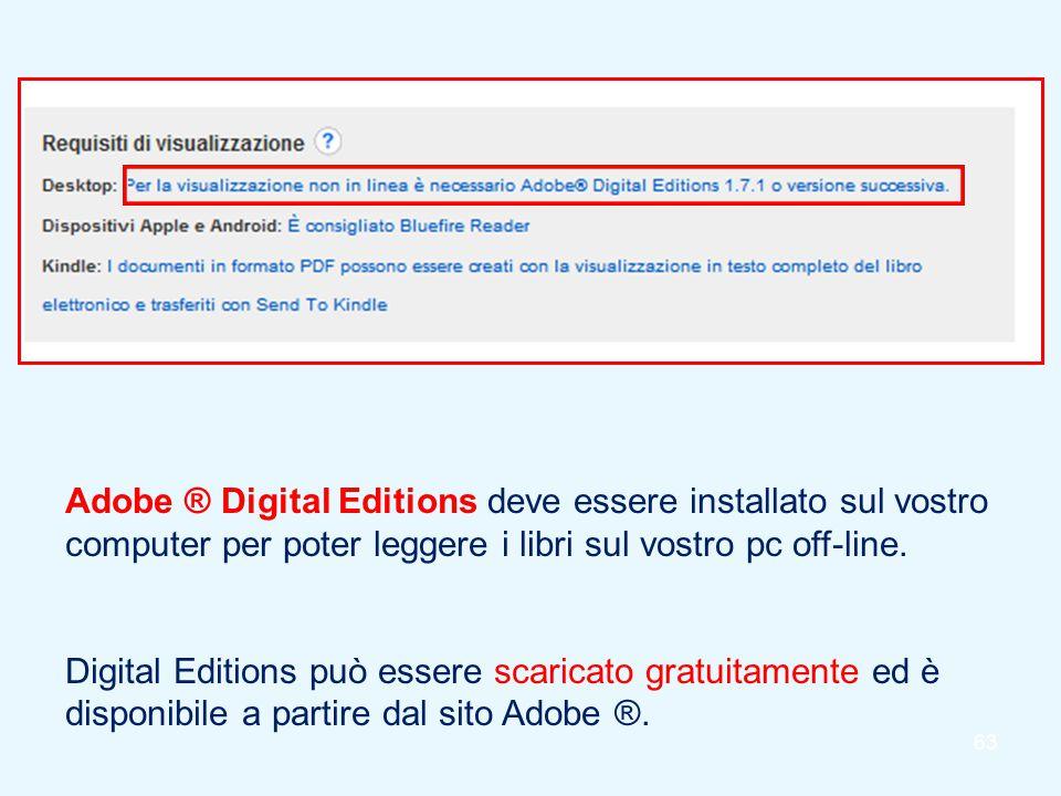 63 Adobe ® Digital Editions deve essere installato sul vostro computer per poter leggere i libri sul vostro pc off-line. Digital Editions può essere s