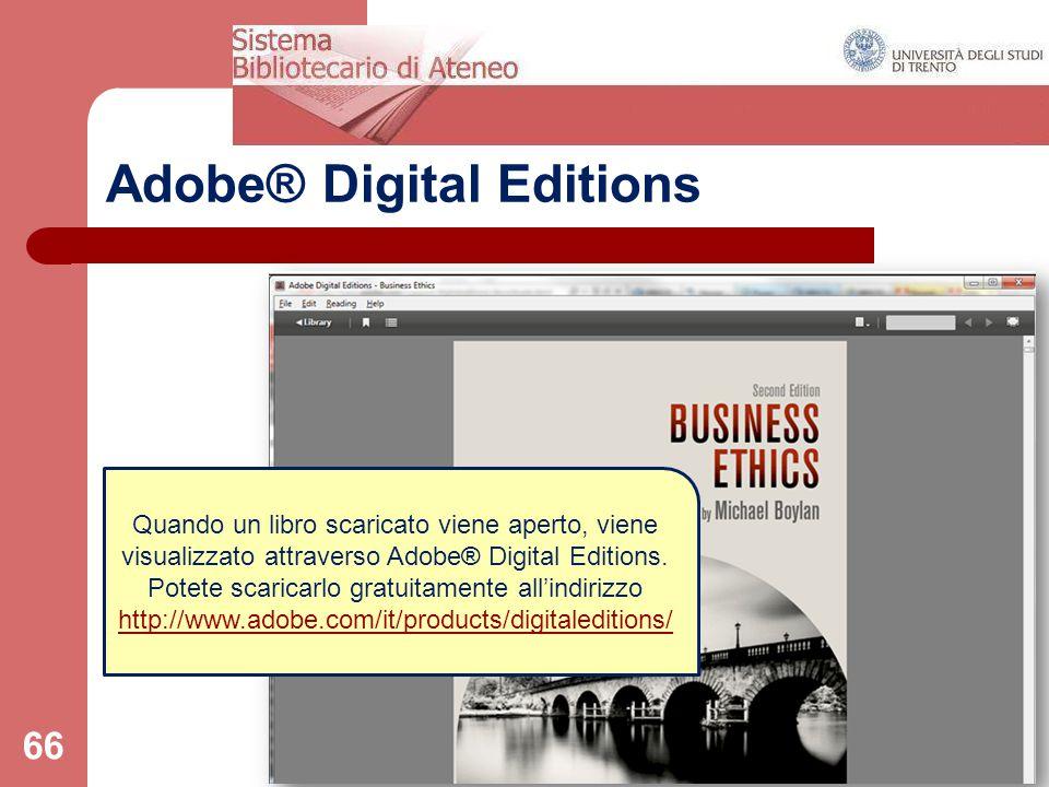 66 Adobe® Digital Editions Quando un libro scaricato viene aperto, viene visualizzato attraverso Adobe® Digital Editions. Potete scaricarlo gratuitame