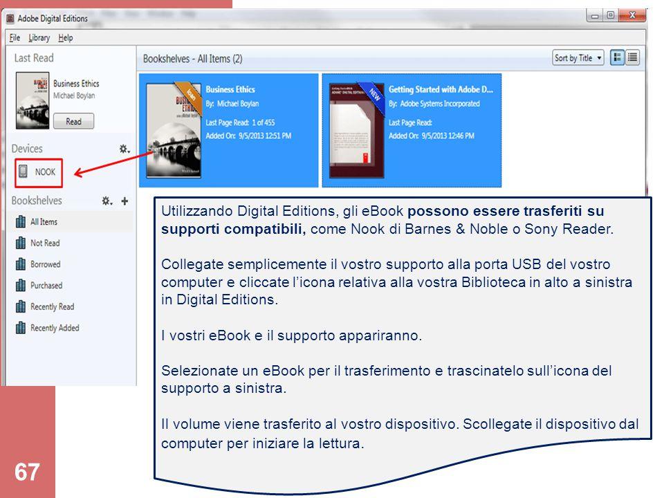 67 Utilizzando Digital Editions, gli eBook possono essere trasferiti su supporti compatibili, come Nook di Barnes & Noble o Sony Reader. Collegate sem