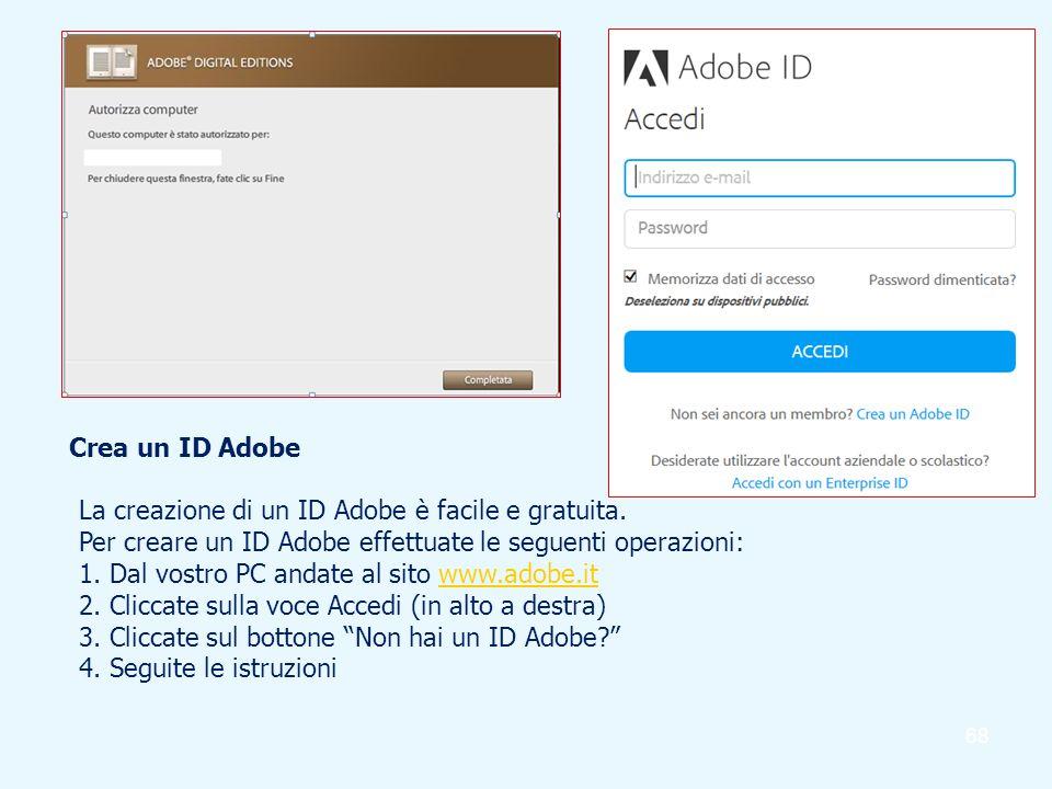 68 Crea un ID Adobe La creazione di un ID Adobe è facile e gratuita. Per creare un ID Adobe effettuate le seguenti operazioni: 1. Dal vostro PC andate
