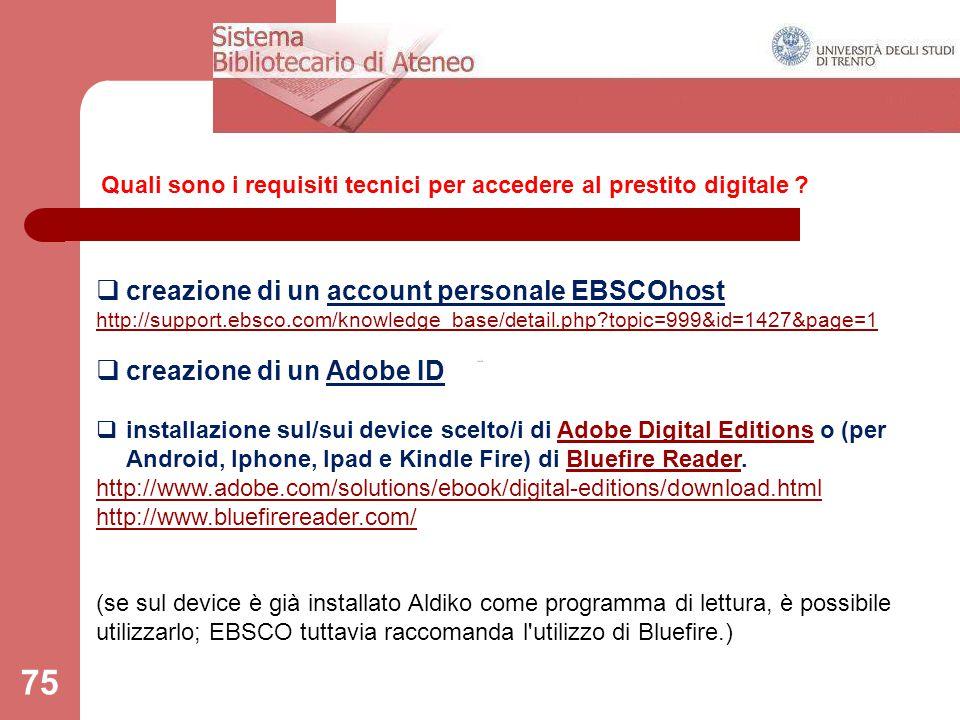 75 Quali sono i requisiti tecnici per accedere al prestito digitale ?  creazione di un account personale EBSCOhost http://support.ebsco.com/knowledge