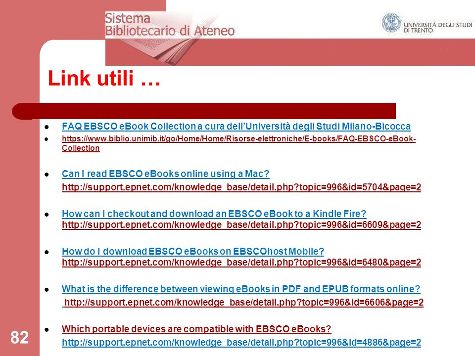 82 FAQ EBSCO eBook Collection a cura dell'Università degli Studi Milano-Bicocca https://www.biblio.unimib.it/go/Home/Home/Risorse-elettroniche/E-books/FAQ-EBSCO-eBook- Collection https://www.biblio.unimib.it/go/Home/Home/Risorse-elettroniche/E-books/FAQ-EBSCO-eBook- Collection Can I read EBSCO eBooks online using a Mac.