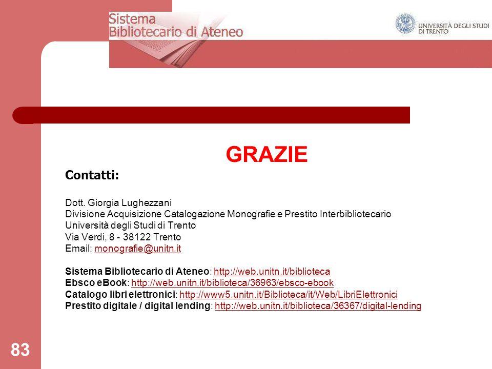 83 GRAZIE Contatti: Dott. Giorgia Lughezzani Divisione Acquisizione Catalogazione Monografie e Prestito Interbibliotecario Università degli Studi di T
