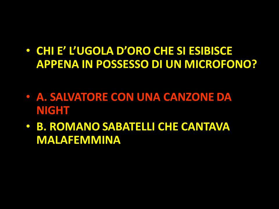 Organization in Pathways CHI E' L'UGOLA D'ORO CHE SI ESIBISCE APPENA IN POSSESSO DI UN MICROFONO? A. SALVATORE CON UNA CANZONE DA NIGHT B. ROMANO SABA
