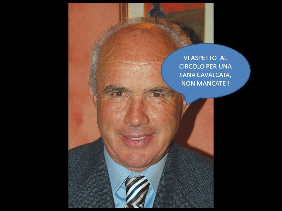 VI ASPETTO AL CIRCOLO PER UNA SANA CAVALCATA, NON MANCATE !
