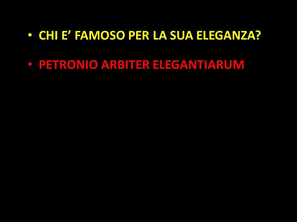 Organization in Pathways CHI E' FAMOSO PER LA SUA ELEGANZA? PETRONIO ARBITER ELEGANTIARUM