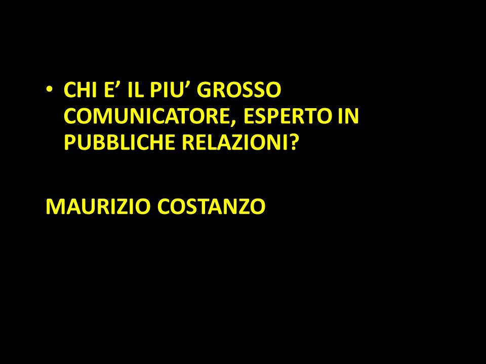 Organization in Pathways CHI E' IL PIU' GROSSO COMUNICATORE, ESPERTO IN PUBBLICHE RELAZIONI? MAURIZIO COSTANZO