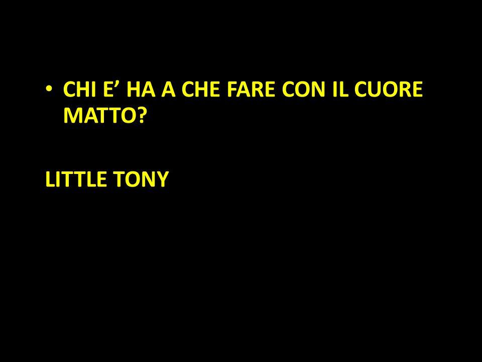 Organization in Pathways CHI E' HA A CHE FARE CON IL CUORE MATTO? LITTLE TONY