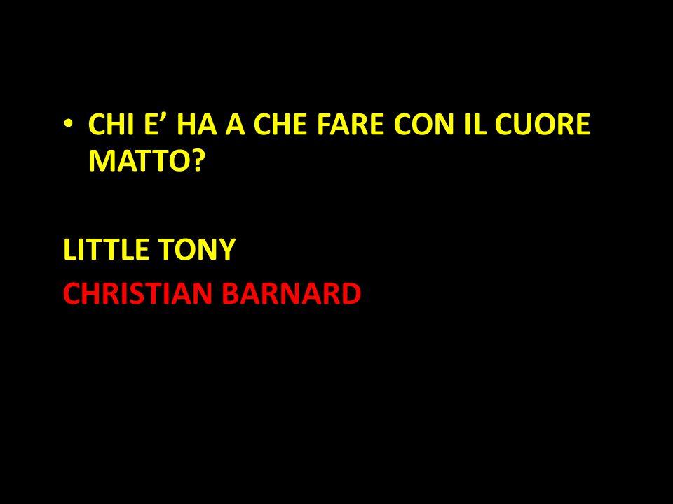 Organization in Pathways CHI E' HA A CHE FARE CON IL CUORE MATTO? LITTLE TONY CHRISTIAN BARNARD