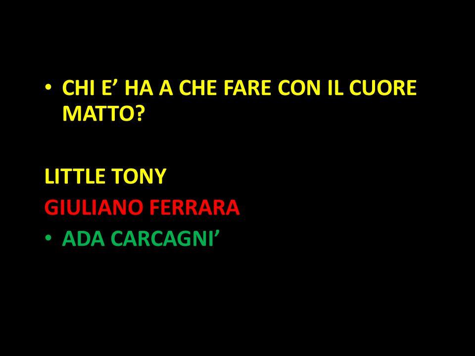 Organization in Pathways CHI E' HA A CHE FARE CON IL CUORE MATTO? LITTLE TONY GIULIANO FERRARA ADA CARCAGNI'