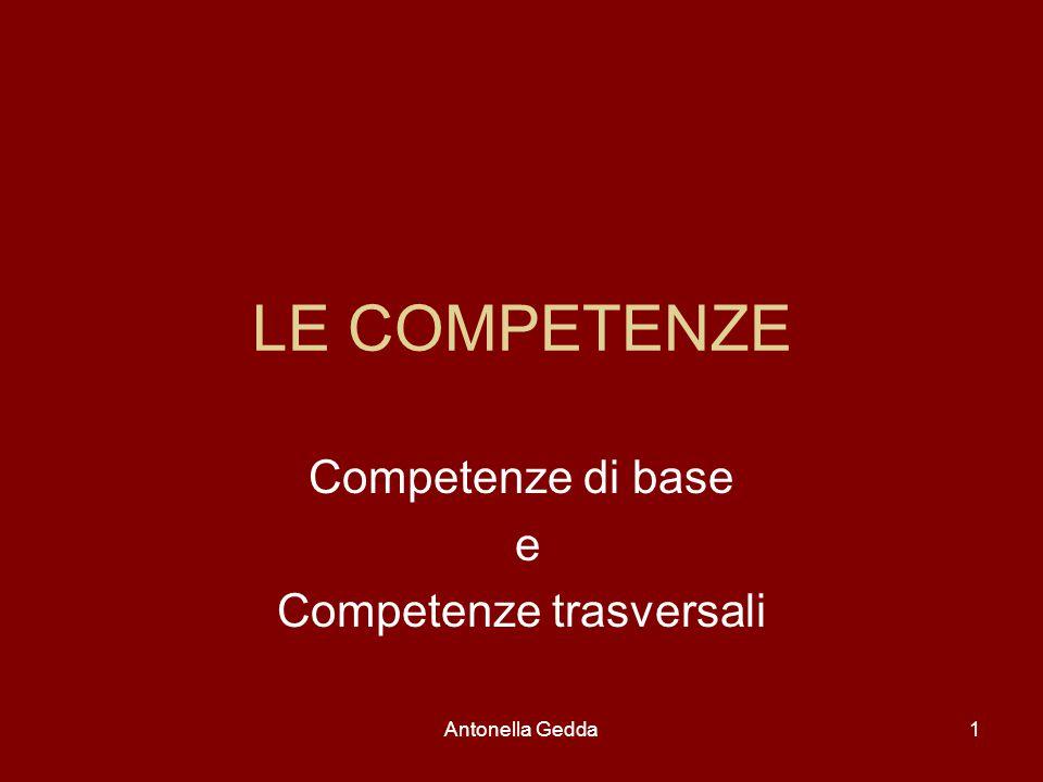 Antonella Gedda1 LE COMPETENZE Competenze di base e Competenze trasversali