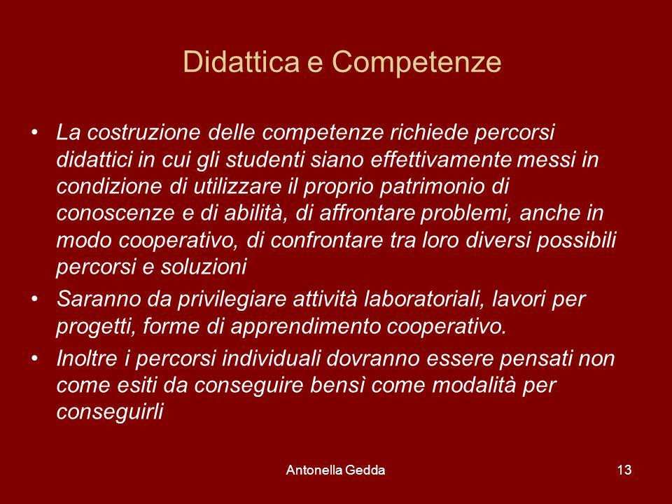 Antonella Gedda13 Didattica e Competenze La costruzione delle competenze richiede percorsi didattici in cui gli studenti siano effettivamente messi in
