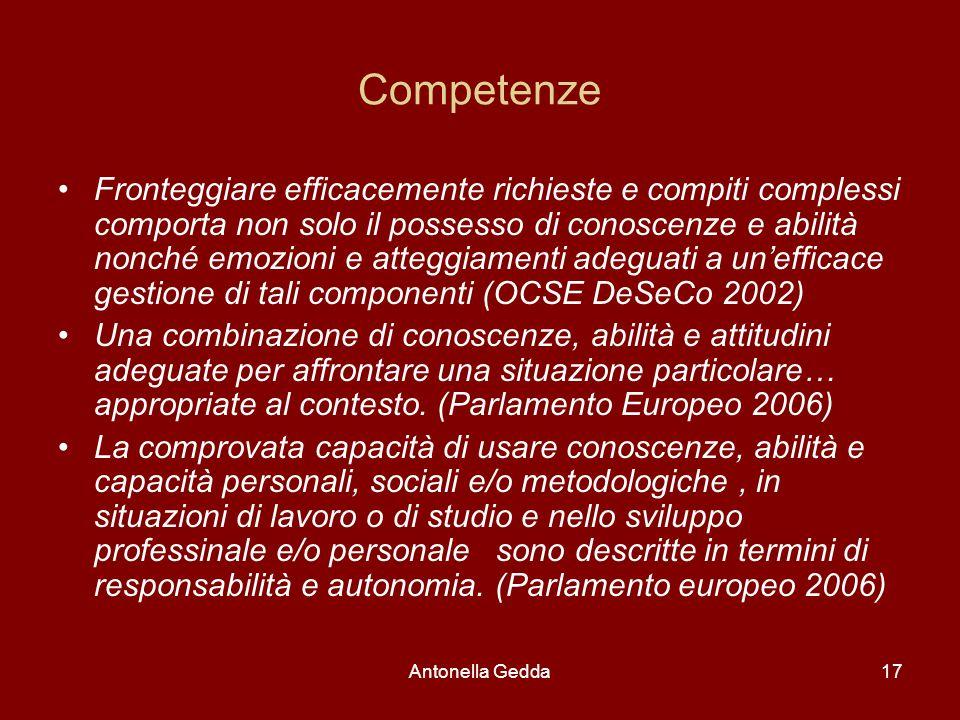 Antonella Gedda17 Competenze Fronteggiare efficacemente richieste e compiti complessi comporta non solo il possesso di conoscenze e abilità nonché emo