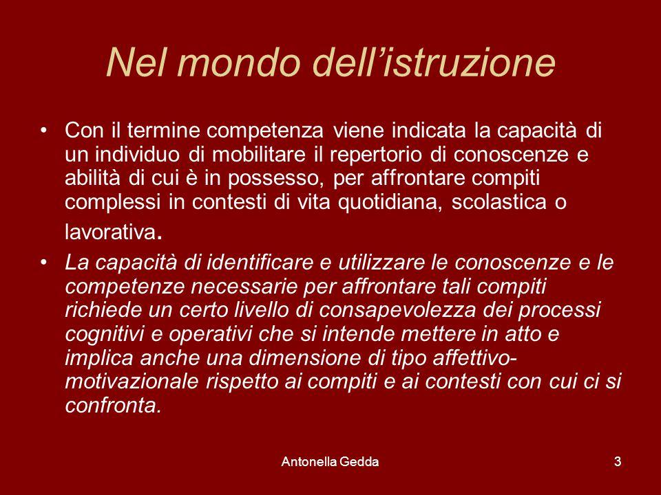 Antonella Gedda3 Nel mondo dell'istruzione Con il termine competenza viene indicata la capacità di un individuo di mobilitare il repertorio di conosce