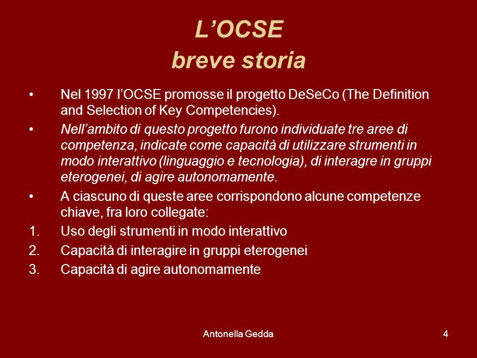 Antonella Gedda4 L'OCSE breve storia Nel 1997 l'OCSE promosse il progetto DeSeCo (The Definition and Selection of Key Competencies).