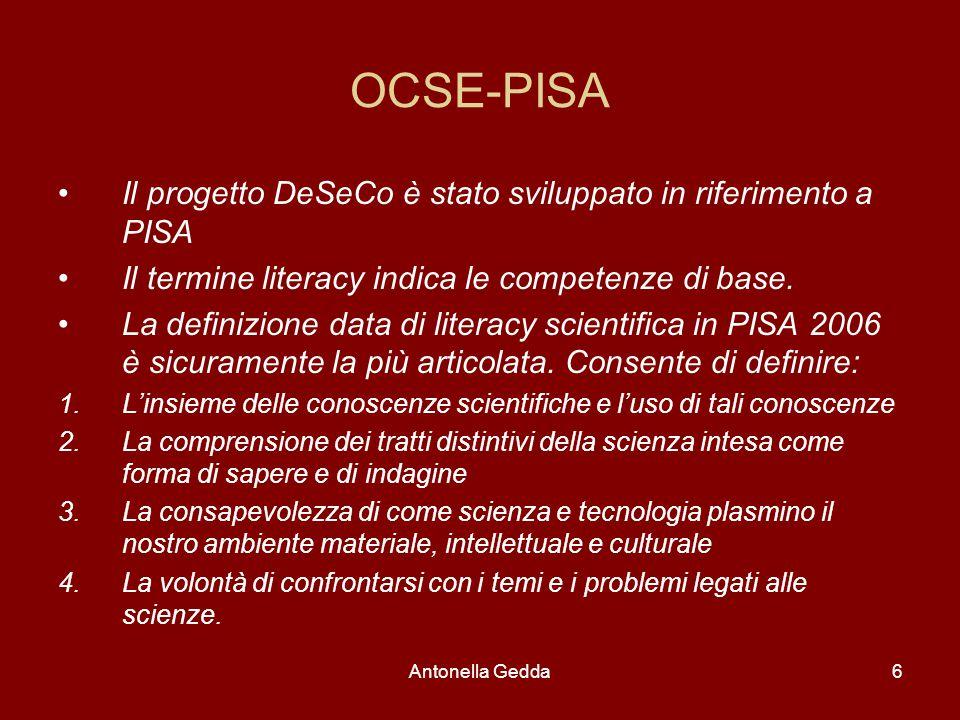 Antonella Gedda6 OCSE-PISA Il progetto DeSeCo è stato sviluppato in riferimento a PISA Il termine literacy indica le competenze di base. La definizion