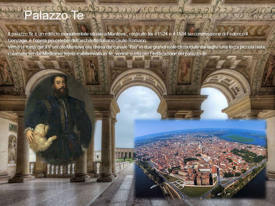 Palazzo Te Il palazzo Te è un edificio monumentale situato a Mantova., costruito tra il 1524 e il 1534 su commissione di Federico II Gonzaga, è l'oper