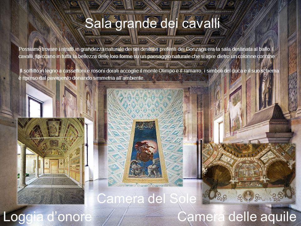 Sala grande dei cavalli Possiamo trovare i ritratti in grandezza naturale dei sei destrieri preferiti dei Gonzaga era la sala destinata al ballo. I ca