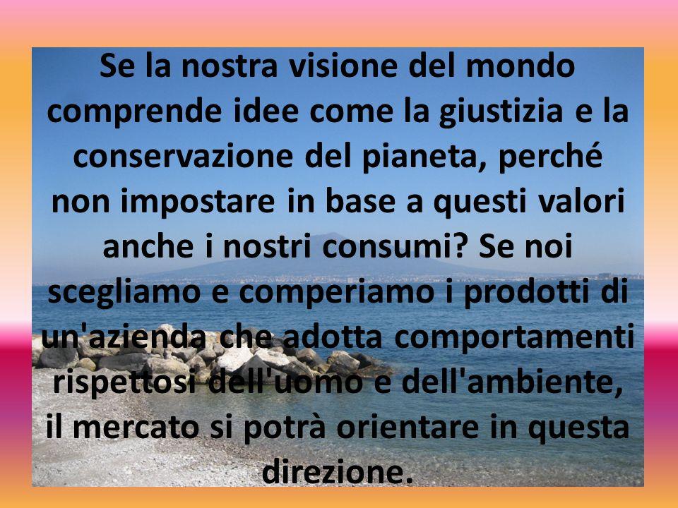 Se la nostra visione del mondo comprende idee come la giustizia e la conservazione del pianeta, perché non impostare in base a questi valori anche i n
