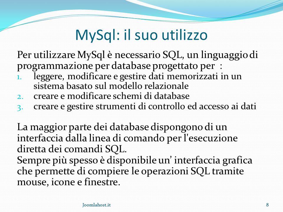 8 MySql: il suo utilizzo Per utilizzare MySql è necessario SQL, un linguaggio di programmazione per database progettato per : 1.