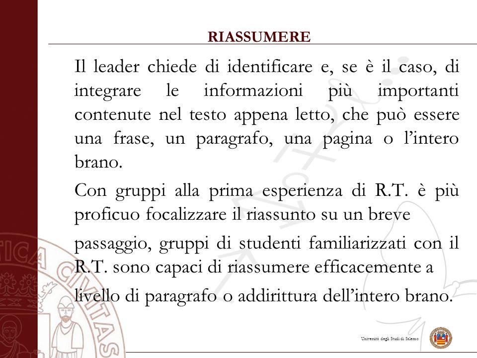 Università degli Studi di Salerno RIASSUMERE Il leader chiede di identificare e, se è il caso, di integrare le informazioni più importanti contenute nel testo appena letto, che può essere una frase, un paragrafo, una pagina o l'intero brano.