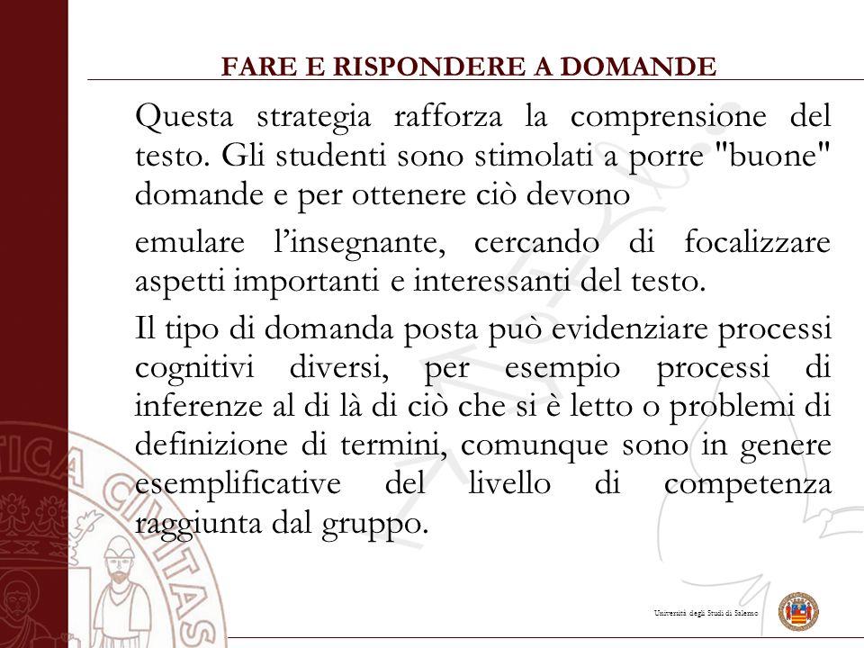 Università degli Studi di Salerno FARE E RISPONDERE A DOMANDE Questa strategia rafforza la comprensione del testo.