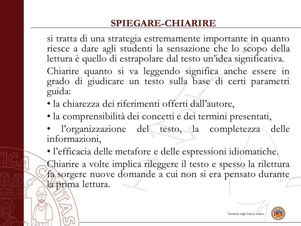 Università degli Studi di Salerno SPIEGARE-CHIARIRE si tratta di una strategia estremamente importante in quanto riesce a dare agli studenti la sensazione che lo scopo della lettura è quello di estrapolare dal testo un'idea significativa.