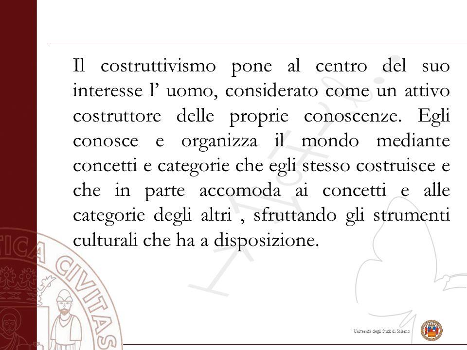 Università degli Studi di Salerno La conoscenza dunque, è un prodotto storicamente, culturalmente e socialmente costruito.