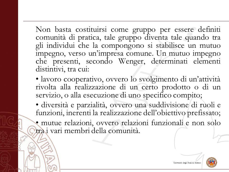 Università degli Studi di Salerno Non basta costituirsi come gruppo per essere definiti comunità di pratica, tale gruppo diventa tale quando tra gli individui che la compongono si stabilisce un mutuo impegno, verso un'impresa comune.