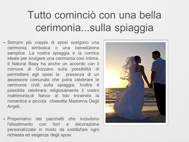 Tutto cominciò con una bella cerimonia...sulla spiaggia  Sempre più coppie di sposi scelgono una cerimonia simbolica o una benedizione semplice. La n
