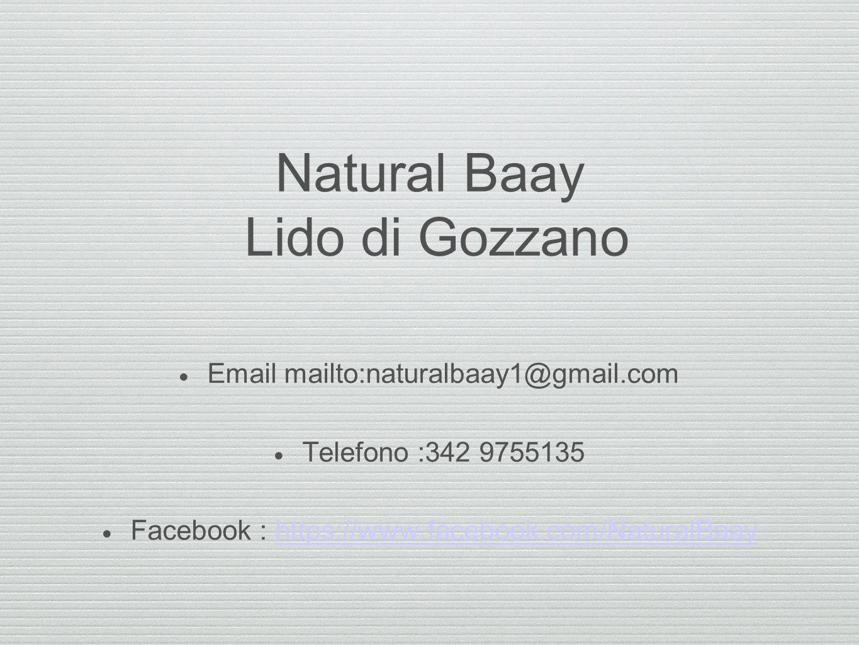 Natural Baay Lido di Gozzano  Email mailto:naturalbaay1@gmail.com  Telefono :342 9755135  Facebook : https://www.facebook.com/NaturalBaayhttps://ww
