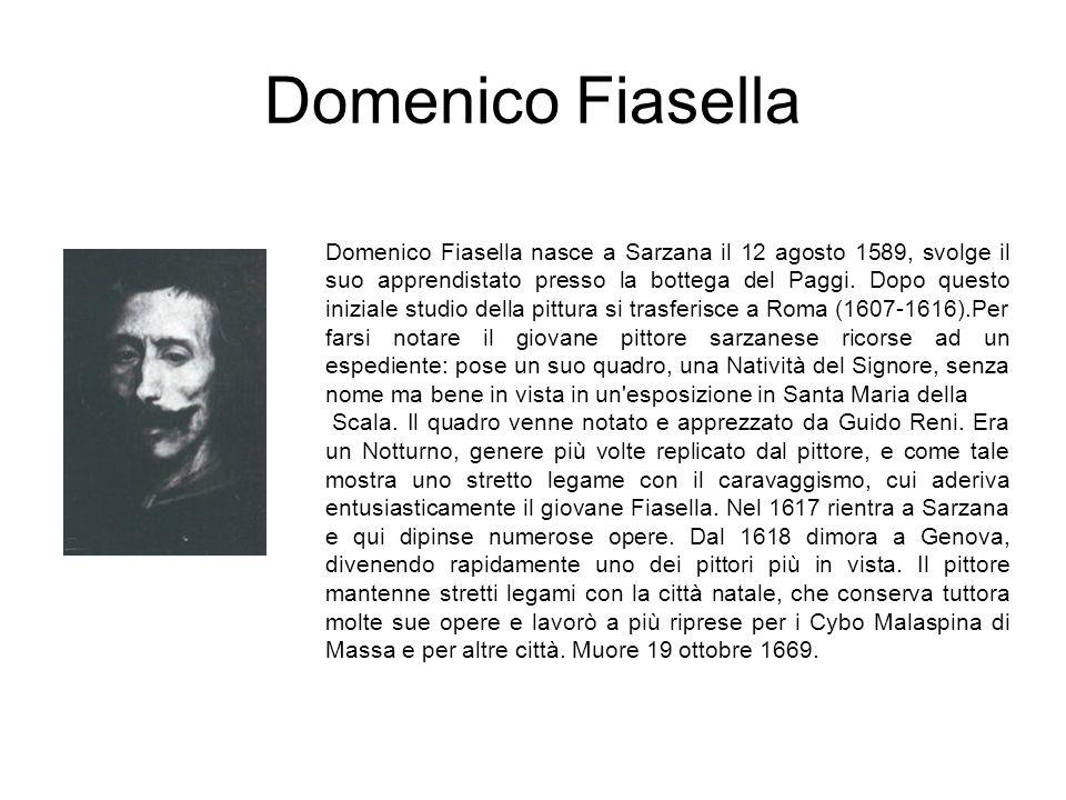 Domenico Fiasella Domenico Fiasella nasce a Sarzana il 12 agosto 1589, svolge il suo apprendistato presso la bottega del Paggi. Dopo questo iniziale s
