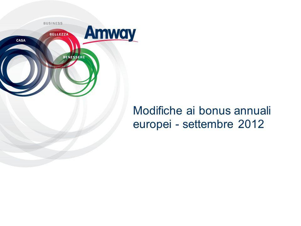 Modifiche ai bonus annuali per PY 2012/13 1.Aumenterà l'importo a disposizione dei bonus Smeraldo, Diamante e Diamante Plus tradizionali (come da Piano di Vendite e Marketing) 2.Ridurrà il numero di sistemi di calcolo e di programmi di bonus annuali da più di 10 a 1.